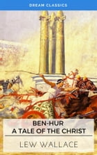 Ben-Hur: A Tale of the Christ (Dream Classics) by Lewis Wallace
