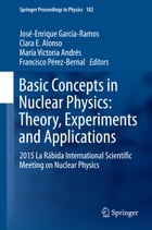 Basic Concepts in Nuclear Physics: Theory, Experiments and Applications: 2015 La Rábida…