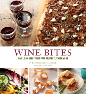 Wine Bites 64 Simple Nibbles That Pair Perfectly with Wine