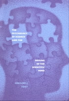 The Psychology of Science and the Origins of the Scientific Mind by Gregory J. Feist