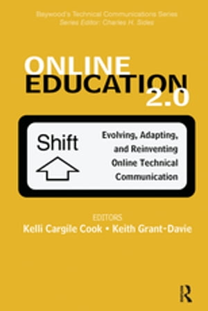 Online Education 2.0 Evolving,  Adapting,  and Reinventing Online Technical Communication