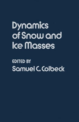 Book Dynamics of Snow and Ice Masses by Colbeck, Samuel C.