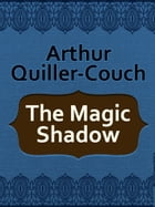 The Magic Shadow by Arthur Quiller-Couch