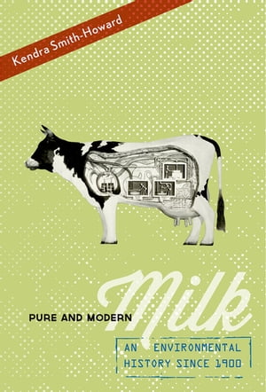 Pure and Modern Milk An Environmental History since 1900