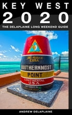 Key West & the Florida Keys: The Delaplaine 2020 Long Weekend Guide by Andrew Delaplaine