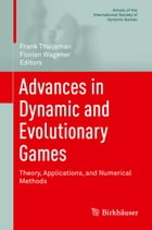Advances in Dynamic and Evolutionary Games: Theory, Applications, and Numerical Methods by Frank Thuijsman