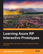 Learning Axure RP Interactive Prototypes by John Henry Krahenbuhl