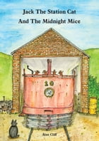 Jack The Station Cat and The Midnight Mice by Alan Cliff