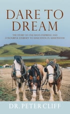 Dare to Dream: The Story of One Man's Inspiring and Colourful Journey to Education in Adulthood by Peter Cliff
