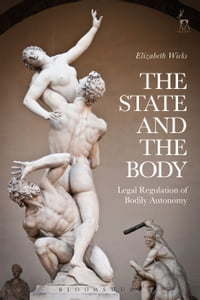The State and the Body: Legal Regulation of Bodily Autonomy