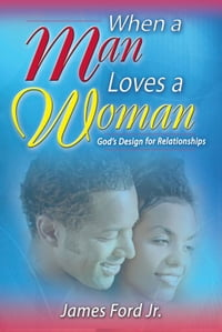 When A Man Loves A Woman: God's Design For Relationships