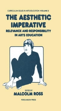 The Aesthetic Imperative: Relevance and Responsibility in Arts Education