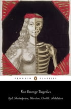 Five Revenge Tragedies: The Spanish Tragedy, Hamlet, Antonio's Revenge, The Tragedy of Hoffman, The…