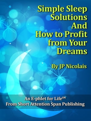 Simple Sleep Solutions How to Profit from Your Dreams