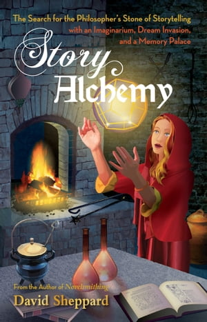Story Alchemy: The Search for the Philosopher's Stone of Storytelling by David Sheppard