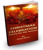 Christmas Celebration: Poetry for the Season by Grace Olson