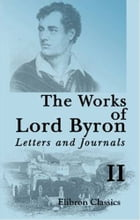 The Works Of Lord Byron: Letters And Journals, Volume 2. by Lord Byron