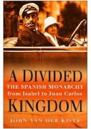 Divided Kingdom The Spanish Monarchy from Isabel to Juan Carlos