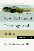 New Testament Theology and Ethics by Ben Witherington III