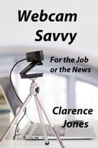 Webcam Savvy: For the Job or the News