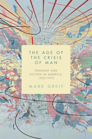 The Age of the Crisis of Man Thought and Fiction in America,  1933-1973