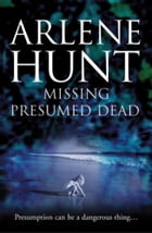 Missing Presumed Dead by Arlene Hunt