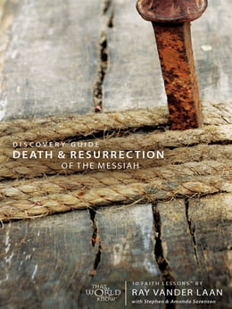 Book Death and Resurrection of the Messiah Discovery Guide by Ray Vander Laan,Stephen&Amp; Amanda Sorenson