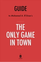 Guide to Mohamed A. El-Erian's The Only Game in Town by Instaread by Instaread