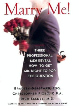 Book Marry Me!: Three Professional Men Reveal How to Get Mr. Right to Pop the Question by Bradley Gerstman
