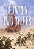 BETWEEN TWO TRIBES by Forest B. Dunning