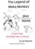 The Legend of Moka Monkey plus Home: 2 Fairy Tales for Adults age 12 and Up by Ian Munroe