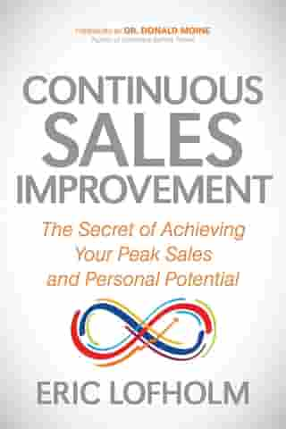 Continuous Sales Improvement: The Secret of Achieving Your Peak Sales and Personal Potential