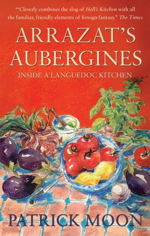 Arrazat's Aubergines Inside a Languedoc Kitchen