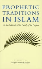 Prophetic Traditions in Islam: On the Authority of the Family of the Prophet by Shaykh Fadhlalla Haeri