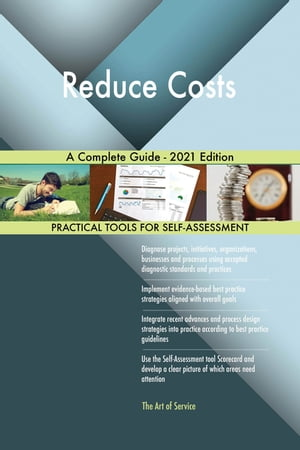 Reduce Costs A Complete Guide - 2021 Edition by Gerardus Blokdyk