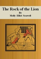 The Rock of the Lion by Molly Elliot Seawell