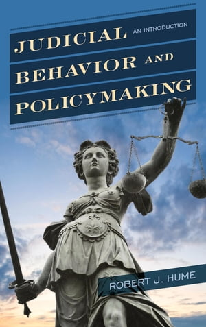 Judicial Behavior and Policymaking: An Introduction by Robert J. Hume