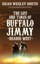 Headed West: The Life and Times of Buffalo Jimmy by Dean Wesley Smith