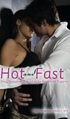 Hot and Fast: Sexy, Spontaneous Quickies for Passionate Orgasms by Megan Andelloux
