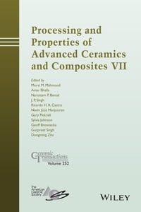 Processing and Properties of Advanced Ceramics and Composites VII: Ceramic Transactions, Volume 252
