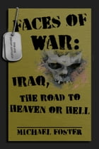 Faces of War: Iraq, the Road to Heaven or Hell by Michael Foster