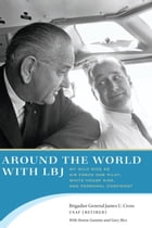 Around the World with LBJ: My Wild Ride as Air Force One Pilot, White House Aide, and Personal…