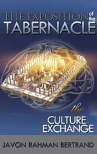 The Exposition of the Tabernacle: The Culture Exchange by Javon Rahman Bertrand