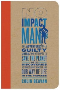 No Impact Man: The Adventures of a Guilty Liberal Who Attempts to Save the Planet and the…