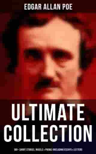 Edgar Allan Poe - Ultimate Collection: 160+ Short Stories, Novels & Poems (Including Essays & Letters): The Raven, Murders in the Rue Morgue, The Tell-tale Heart… (With Biography) by Edgar Allan Poe
