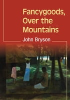 Fancygoods, Over the Mountains by John Bryson