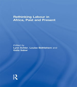 Rethinking Labour in Africa,  Past and Present