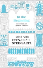 In the Beginning: Discourses on Chasidic Thought by Steinsaltz, Rabbi Adin Even-Israel