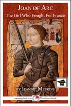 Joan of Arc: The Girl Who Fought For France: Educational Version by Jeannie Meekins