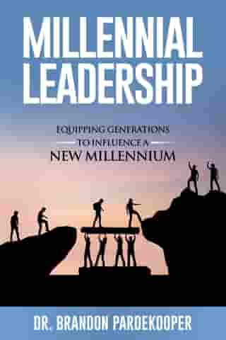 Millennial Leadership: Equipping Generations to Influence a New Millennium